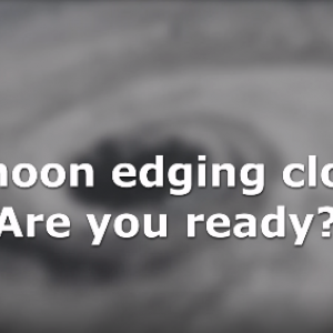 Typhoon edging closer. Are you ready?